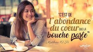"""– Matthieu 12:34″C'est de l'abondance du coeur que la bouche parle."""""""